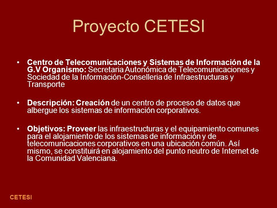Proyecto CETESI CETESI Centro de Telecomunicaciones y Sistemas de Información de la G.V Organismo: Secretaria Autonómica de Telecomunicaciones y Sociedad de la Información-Conselleria de Infraestructuras y Transporte Descripción: Creación de un centro de proceso de datos que albergue los sistemas de información corporativos.