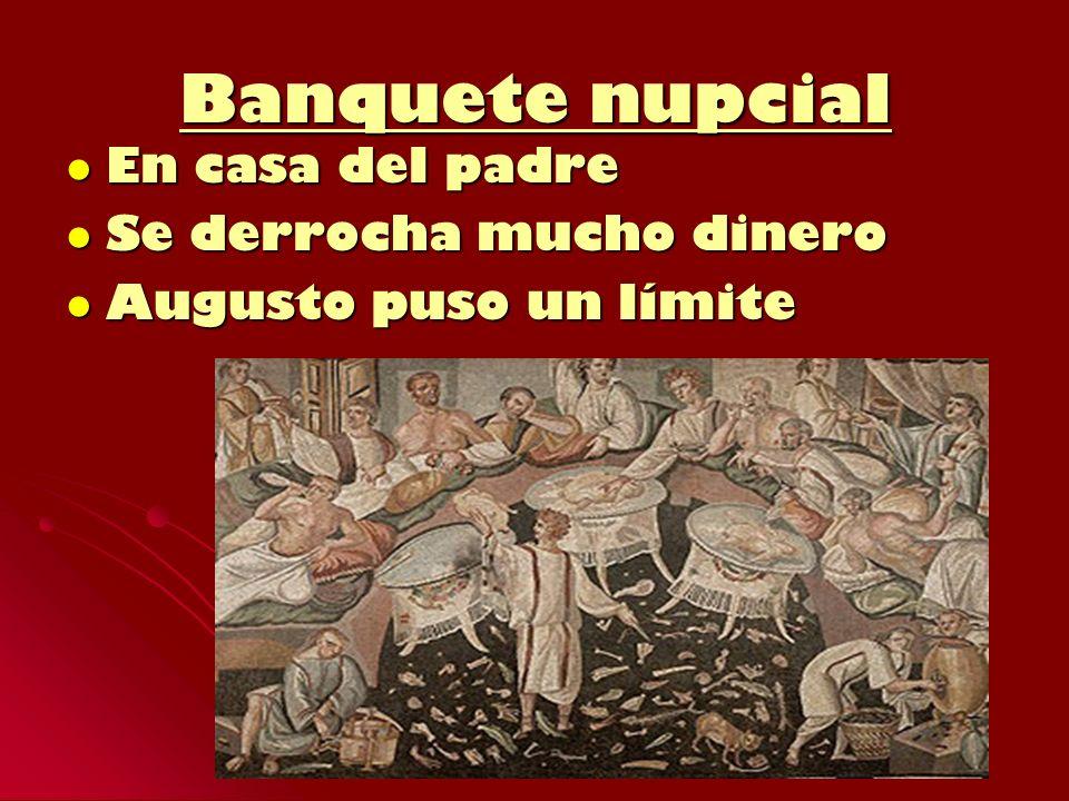 Banquete nupcial En casa del padre En casa del padre Se derrocha mucho dinero Se derrocha mucho dinero Augusto puso un límite Augusto puso un límite