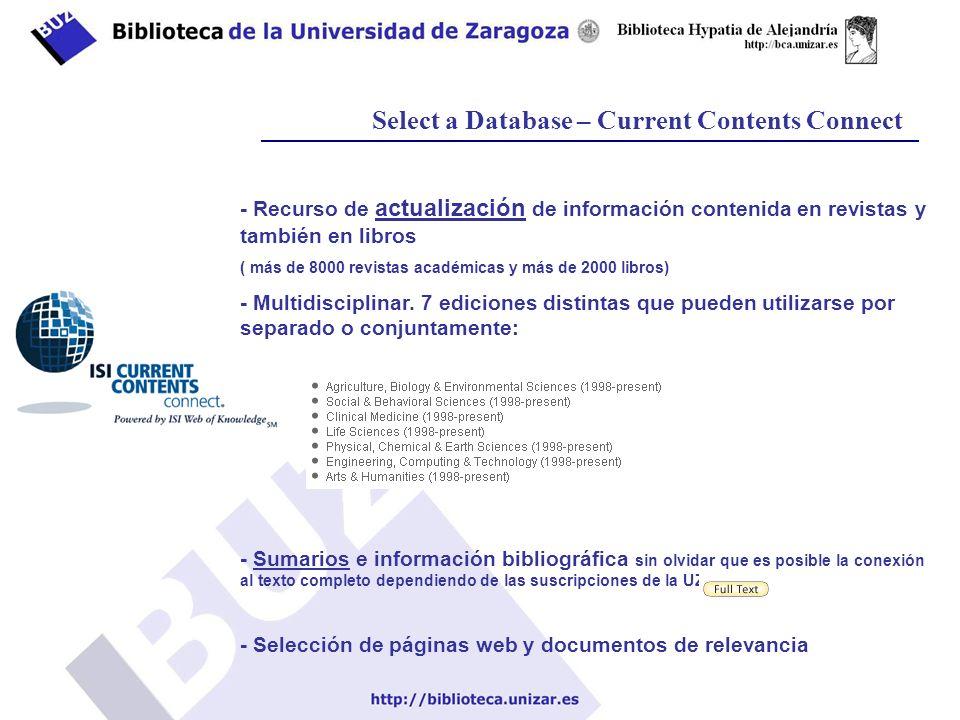 Select a Database – Current Contents Connect - Recurso de actualización de información contenida en revistas y también en libros ( más de 8000 revistas académicas y más de 2000 libros) - Multidisciplinar.
