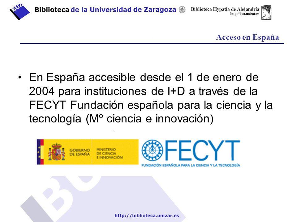 Acceso en España En España accesible desde el 1 de enero de 2004 para instituciones de I+D a través de la FECYT Fundación española para la ciencia y la tecnología (Mº ciencia e innovación)