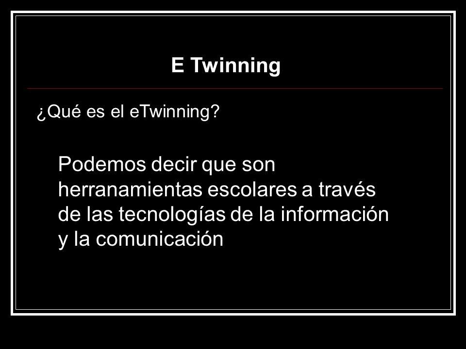 E Twinning Podemos decir que son herranamientas escolares a través de las tecnologías de la información y la comunicación ¿Qué es el eTwinning?