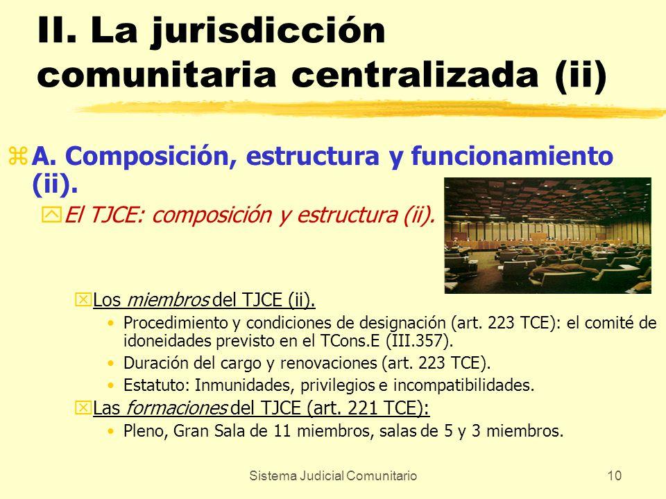 Sistema Judicial Comunitario10 II. La jurisdicción comunitaria centralizada (ii) zA. Composición, estructura y funcionamiento (ii). yEl TJCE: composic