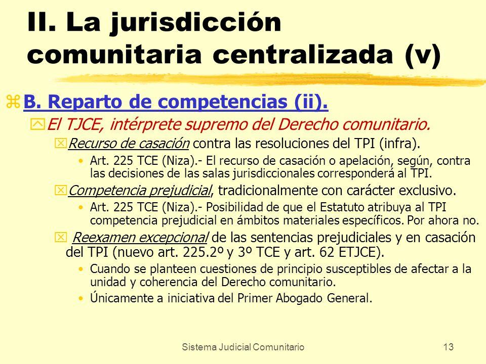 Sistema Judicial Comunitario13 II. La jurisdicción comunitaria centralizada (v) zB. Reparto de competencias (ii). yEl TJCE, intérprete supremo del Der