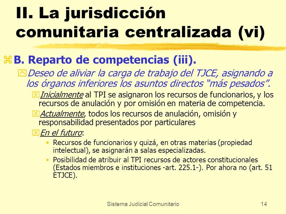 Sistema Judicial Comunitario14 II. La jurisdicción comunitaria centralizada (vi) zB. Reparto de competencias (iii). yDeseo de aliviar la carga de trab