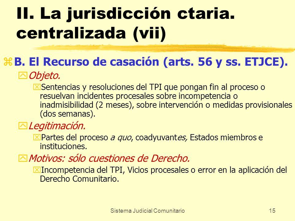 Sistema Judicial Comunitario15 II. La jurisdicción ctaria. centralizada (vii) zB. El Recurso de casación (arts. 56 y ss. ETJCE). yObjeto. xSentencias