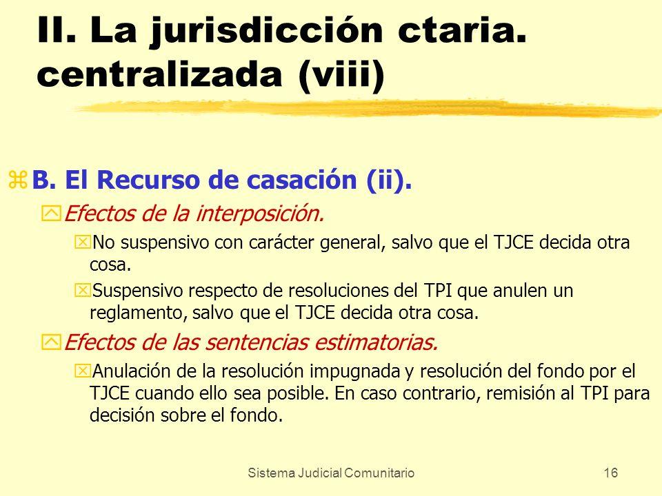 Sistema Judicial Comunitario16 II. La jurisdicción ctaria. centralizada (viii) zB. El Recurso de casación (ii). yEfectos de la interposición. xNo susp
