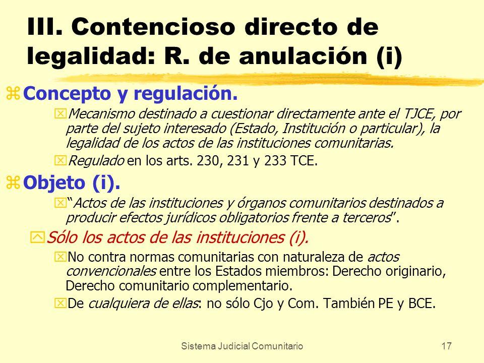 Sistema Judicial Comunitario17 III. Contencioso directo de legalidad: R. de anulación (i) zConcepto y regulación. xMecanismo destinado a cuestionar di