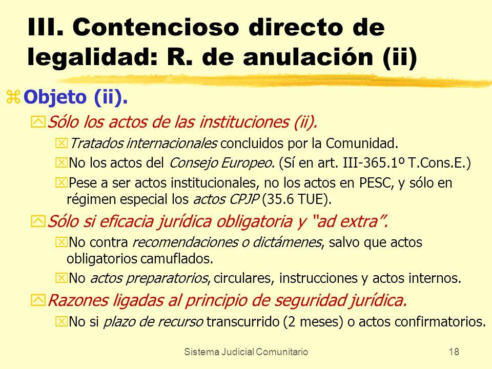 Sistema Judicial Comunitario18 III. Contencioso directo de legalidad: R. de anulación (ii) zObjeto (ii). ySólo los actos de las instituciones (ii). xT