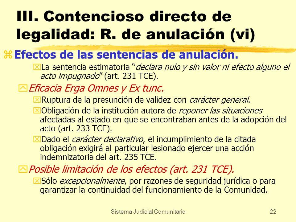 Sistema Judicial Comunitario22 III. Contencioso directo de legalidad: R. de anulación (vi) zEfectos de las sentencias de anulación. xLa sentencia esti