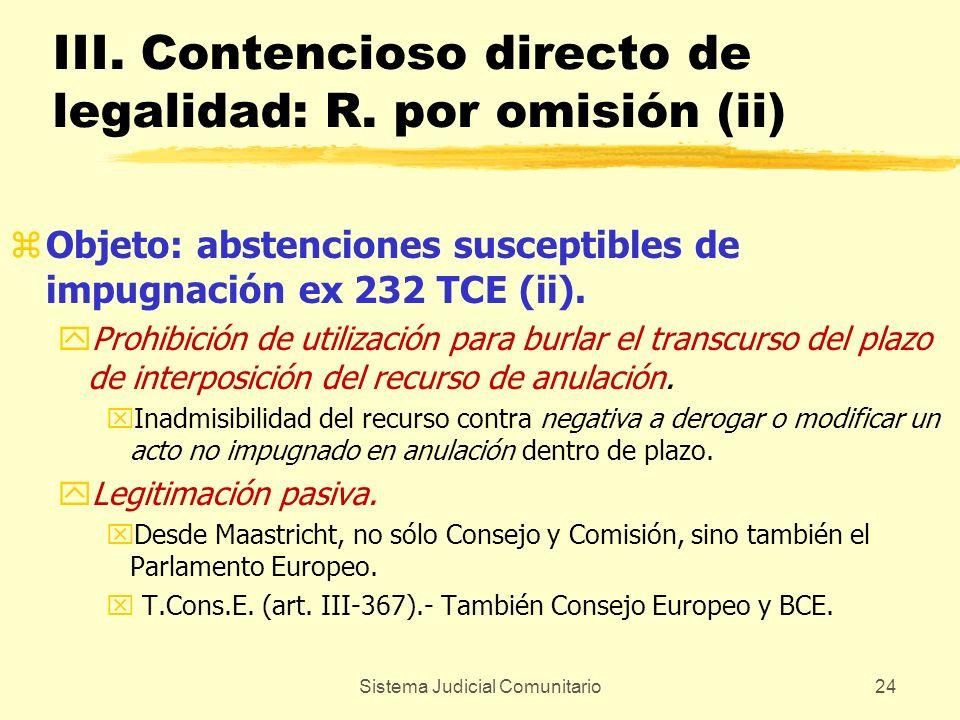 Sistema Judicial Comunitario24 III. Contencioso directo de legalidad: R. por omisión (ii) zObjeto: abstenciones susceptibles de impugnación ex 232 TCE