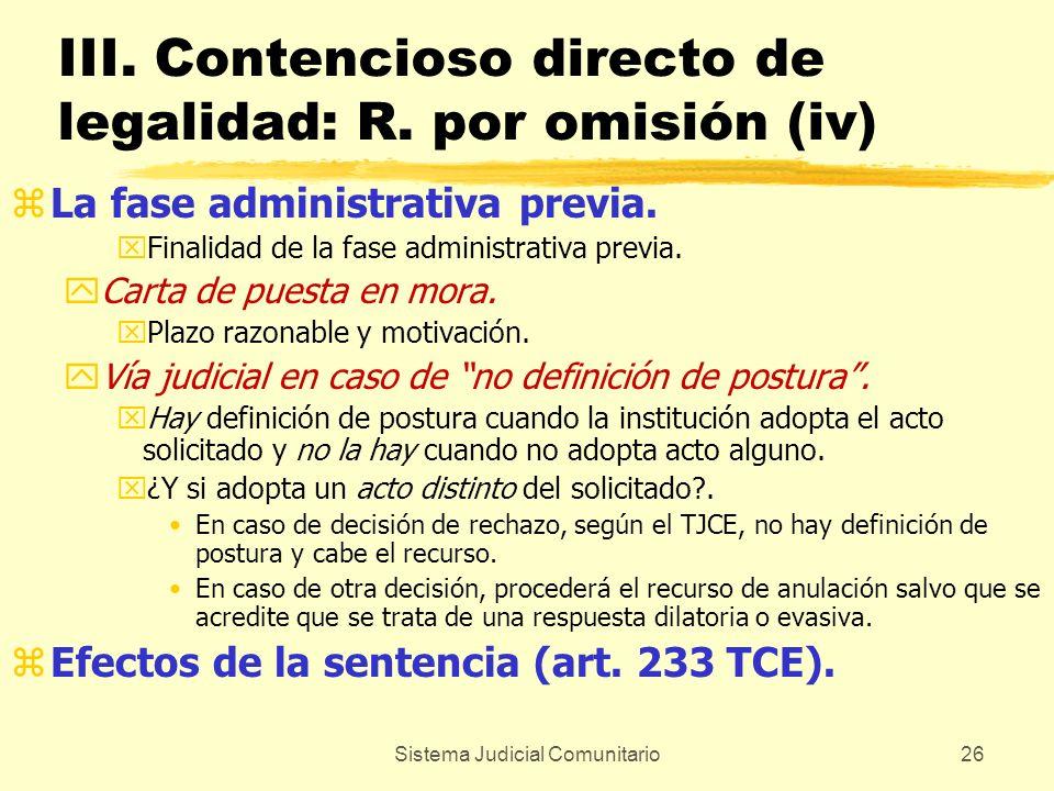 Sistema Judicial Comunitario26 III. Contencioso directo de legalidad: R. por omisión (iv) zLa fase administrativa previa. xFinalidad de la fase admini