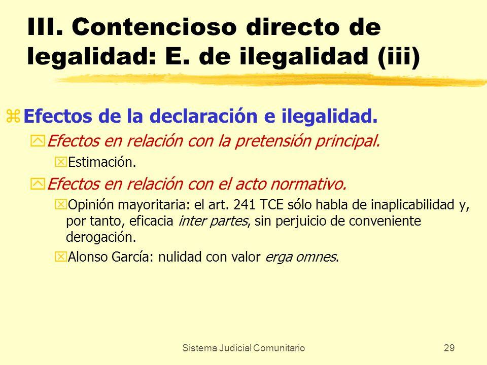 Sistema Judicial Comunitario29 III. Contencioso directo de legalidad: E. de ilegalidad (iii) zEfectos de la declaración e ilegalidad. yEfectos en rela