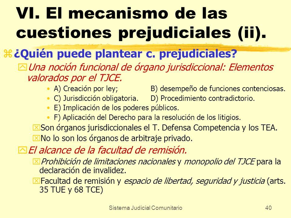 Sistema Judicial Comunitario40 VI. El mecanismo de las cuestiones prejudiciales (ii). z¿Quién puede plantear c. prejudiciales? yUna noción funcional d