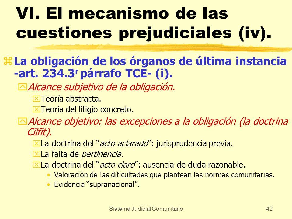 Sistema Judicial Comunitario42 VI. El mecanismo de las cuestiones prejudiciales (iv). zLa obligación de los órganos de última instancia -art. 234.3 r