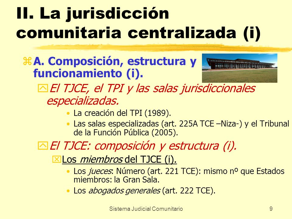 Sistema Judicial Comunitario9 II. La jurisdicción comunitaria centralizada (i) zA. Composición, estructura y funcionamiento (i). yEl TJCE, el TPI y la