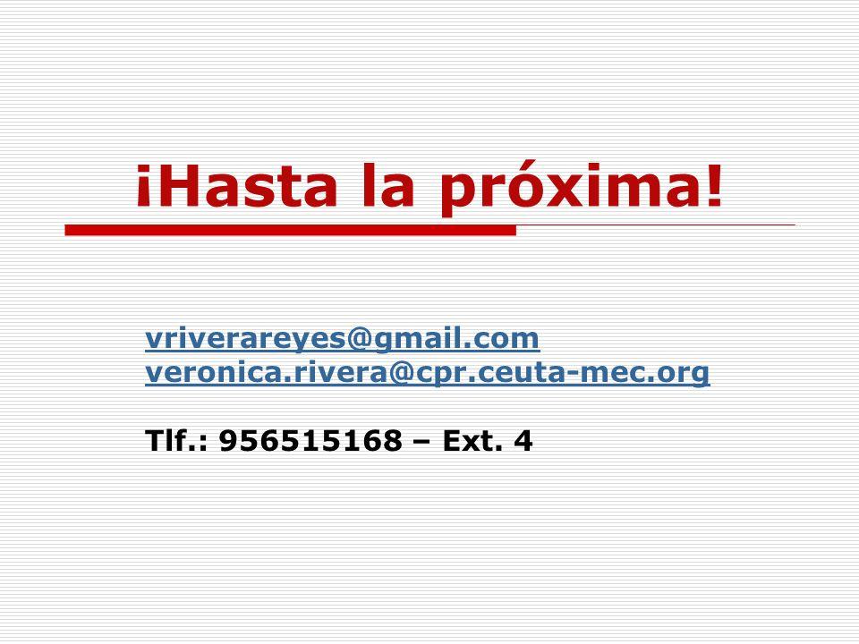¡Hasta la próxima! vriverareyes@gmail.com veronica.rivera@cpr.ceuta-mec.org Tlf.: 956515168 – Ext. 4