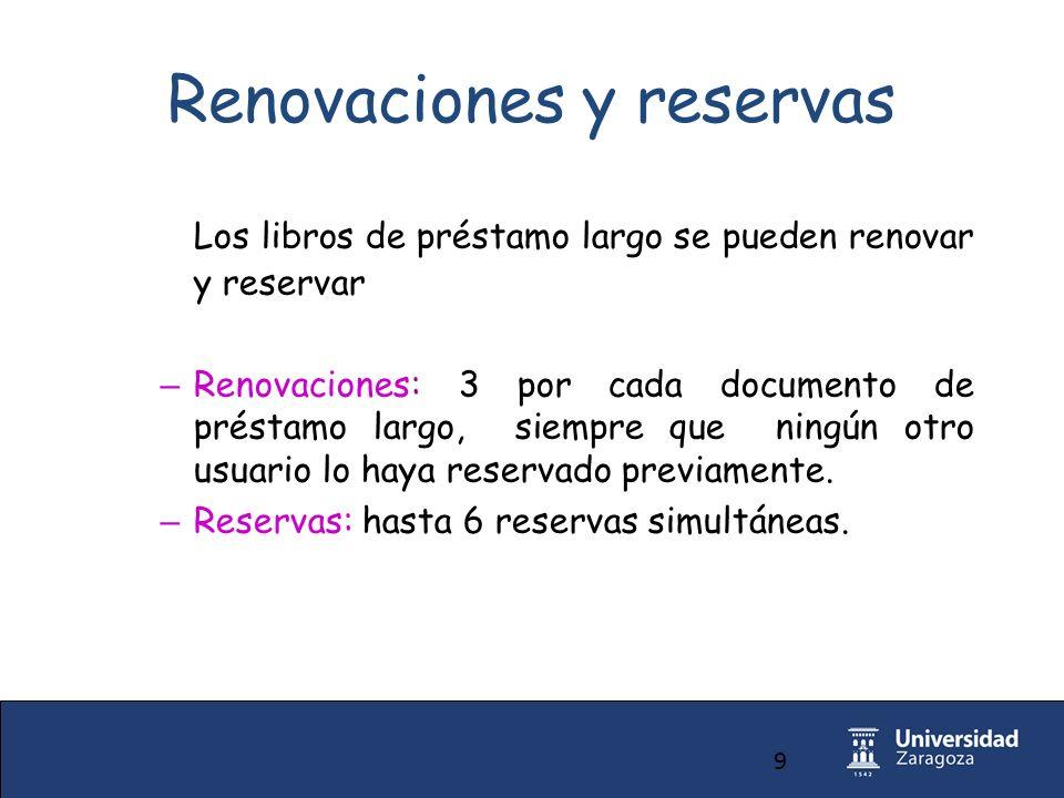 9 Renovaciones y reservas Los libros de préstamo largo se pueden renovar y reservar – Renovaciones: 3 por cada documento de préstamo largo, siempre que ningún otro usuario lo haya reservado previamente.