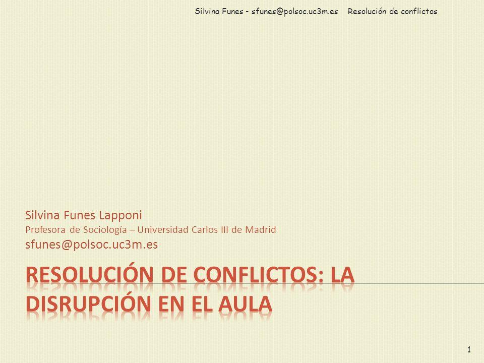 Silvina Funes Lapponi Profesora de Sociología – Universidad Carlos III de Madrid sfunes@polsoc.uc3m.es Resolución de conflictosSilvina Funes - sfunes@