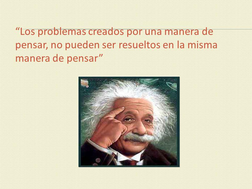 Los problemas creados por una manera de pensar, no pueden ser resueltos en la misma manera de pensar