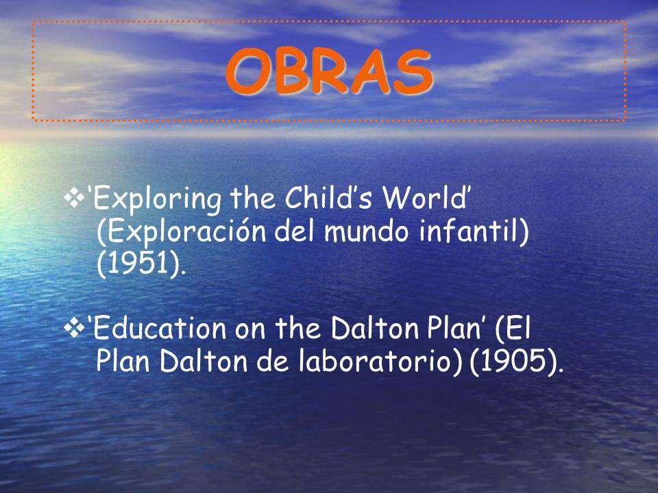 OBRAS Exploring the Childs World (Exploración del mundo infantil) (1951). Education on the Dalton Plan (El Plan Dalton de laboratorio) (1905).