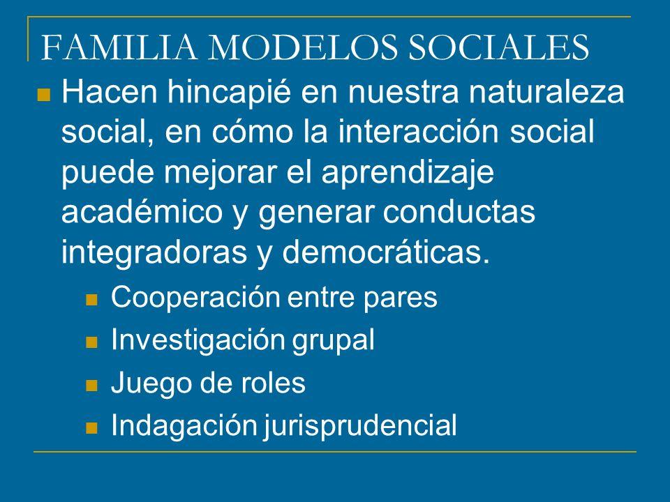 FAMILIA MODELOS SOCIALES Hacen hincapié en nuestra naturaleza social, en cómo la interacción social puede mejorar el aprendizaje académico y generar c