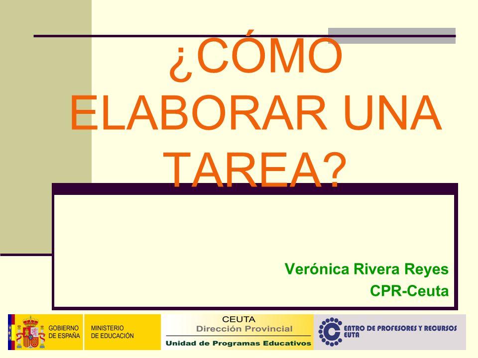 ¿CÓMO ELABORAR UNA TAREA? Verónica Rivera Reyes CPR-Ceuta