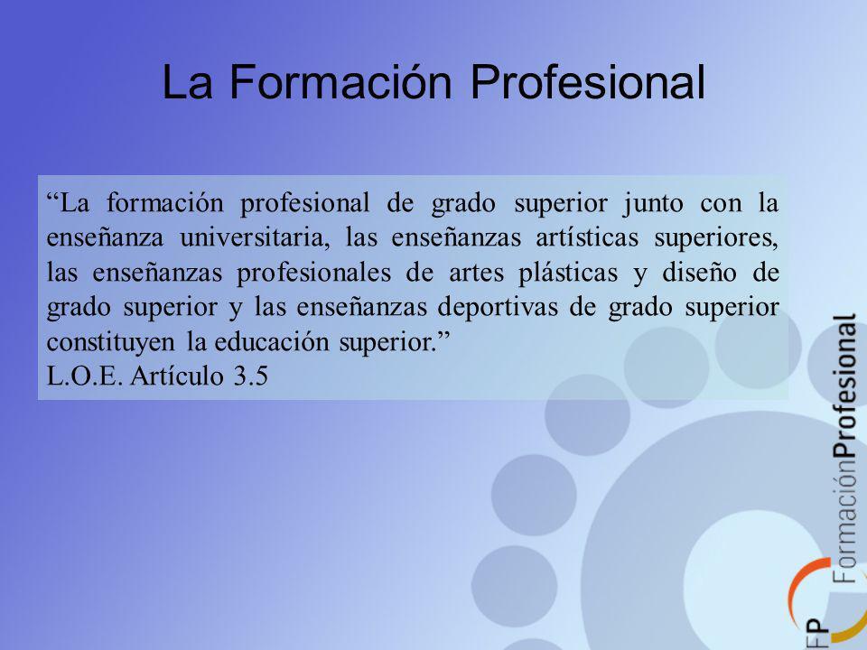 La Formación Profesional La formación profesional de grado superior junto con la enseñanza universitaria, las enseñanzas artísticas superiores, las en