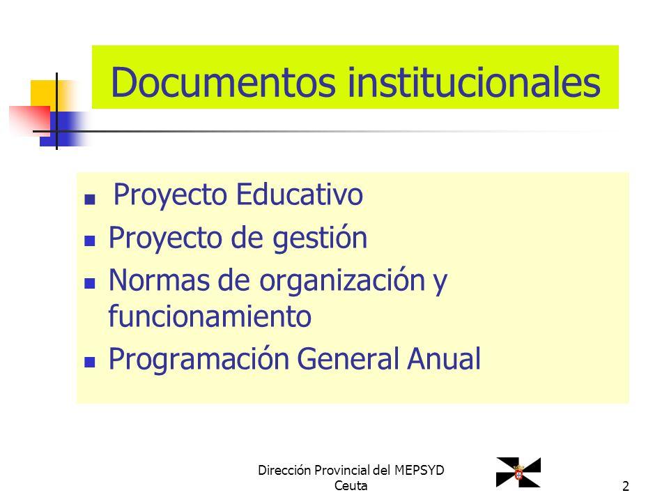 Dirección Provincial del MEPSYD Ceuta2 Documentos institucionales Proyecto Educativo Proyecto de gestión Normas de organización y funcionamiento Progr