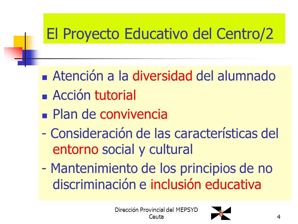 Dirección Provincial del MEPSYD Ceuta4 El Proyecto Educativo del Centro/2 Atención a la diversidad del alumnado Acción tutorial Plan de convivencia -