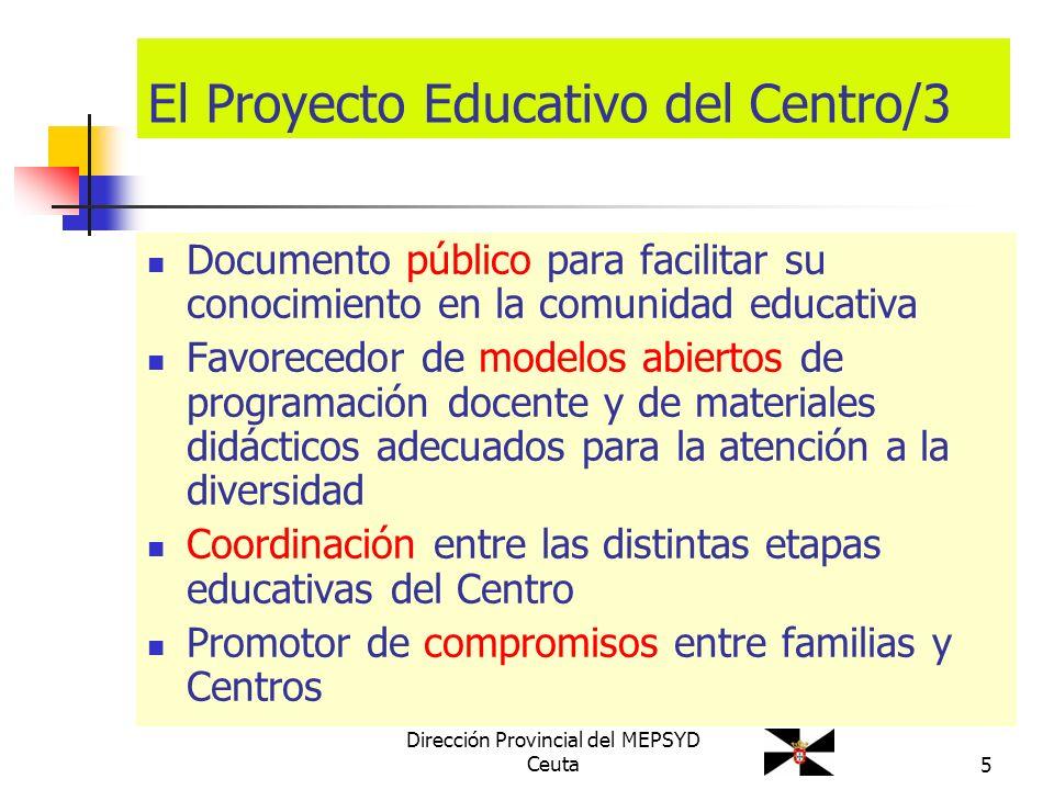 Dirección Provincial del MEPSYD Ceuta5 El Proyecto Educativo del Centro/3 Documento público para facilitar su conocimiento en la comunidad educativa F
