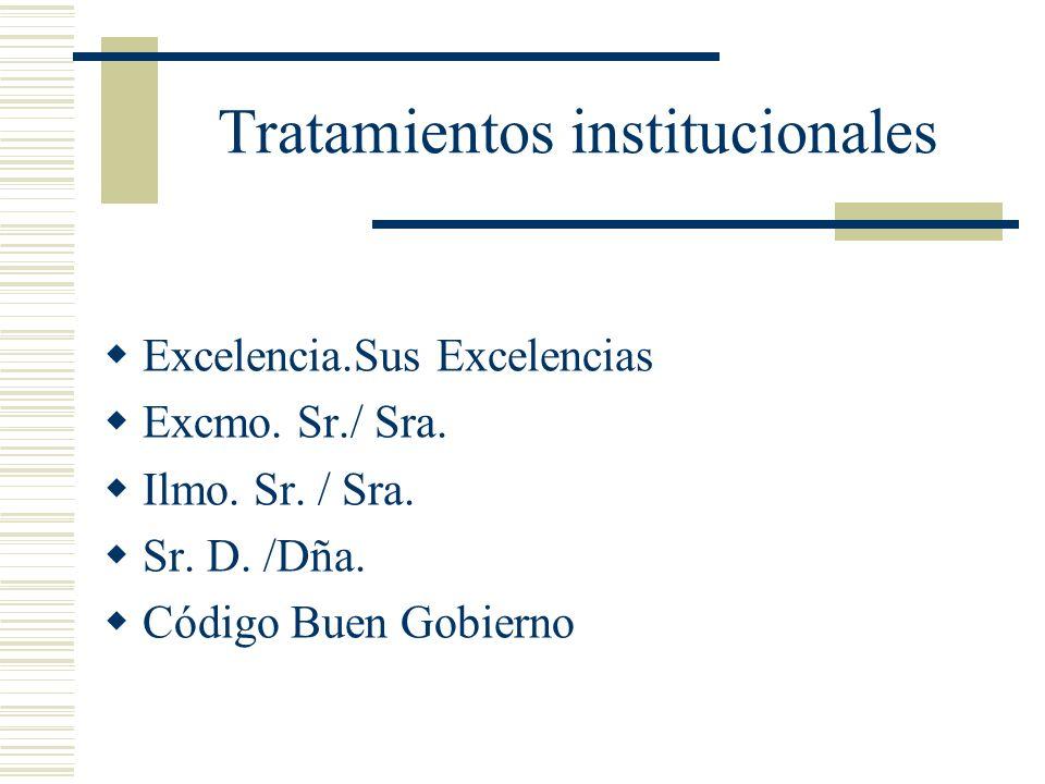 Tratamientos institucionales Excelencia.Sus Excelencias Excmo. Sr./ Sra. Ilmo. Sr. / Sra. Sr. D. /Dña. Código Buen Gobierno