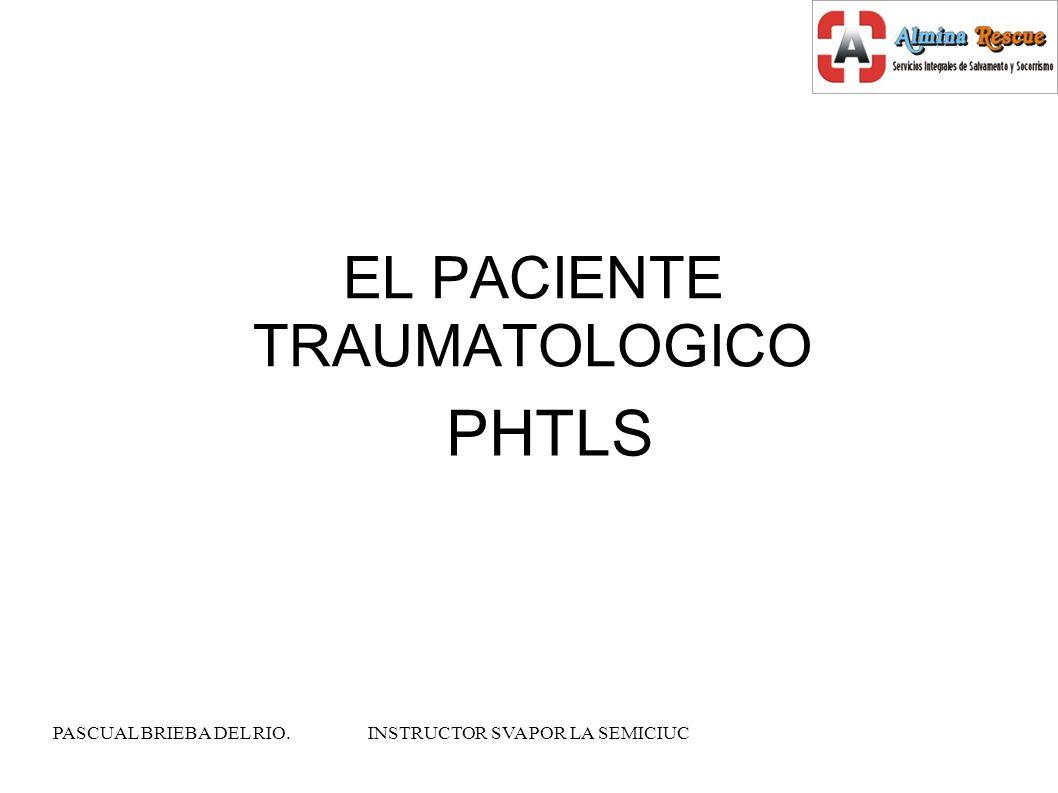 PASCUAL BRIEBA DEL RIO.INSTRUCTOR SVA POR LA SEMICIUC EL PACIENTE TRAUMATOLOGICO PHTLS