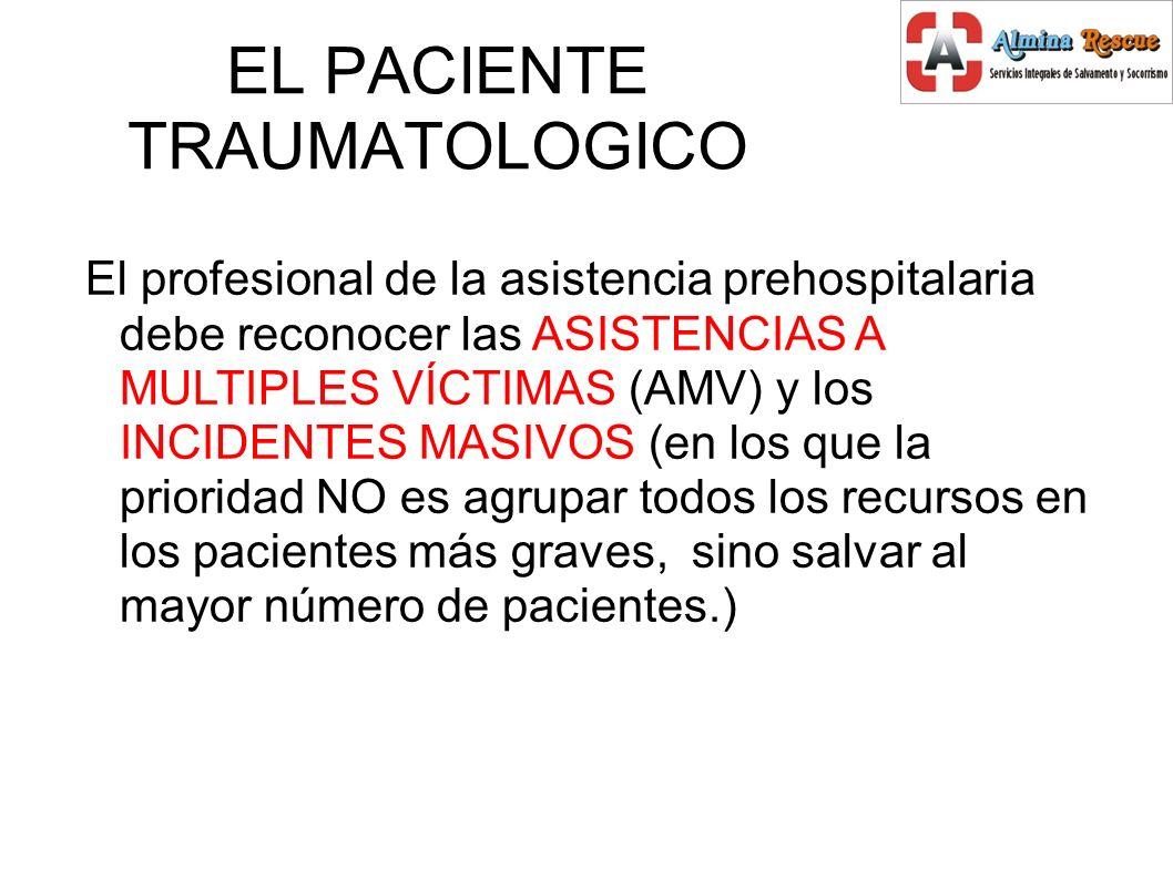 EL PACIENTE TRAUMATOLOGICO El profesional de la asistencia prehospitalaria debe reconocer las ASISTENCIAS A MULTIPLES VÍCTIMAS (AMV) y los INCIDENTES MASIVOS (en los que la prioridad NO es agrupar todos los recursos en los pacientes más graves, sino salvar al mayor número de pacientes.)