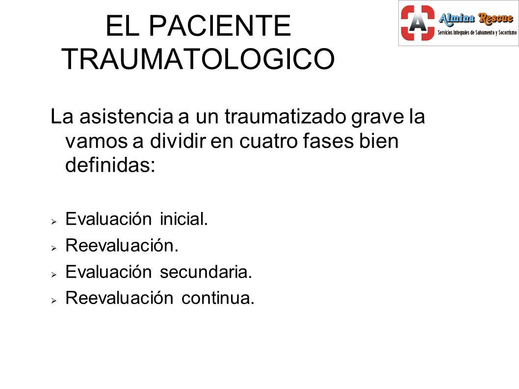 EL PACIENTE TRAUMATOLOGICO La asistencia a un traumatizado grave la vamos a dividir en cuatro fases bien definidas: Evaluación inicial.