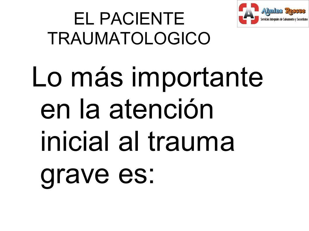 EL PACIENTE TRAUMATOLOGICO Lo más importante en la atención inicial al trauma grave es: