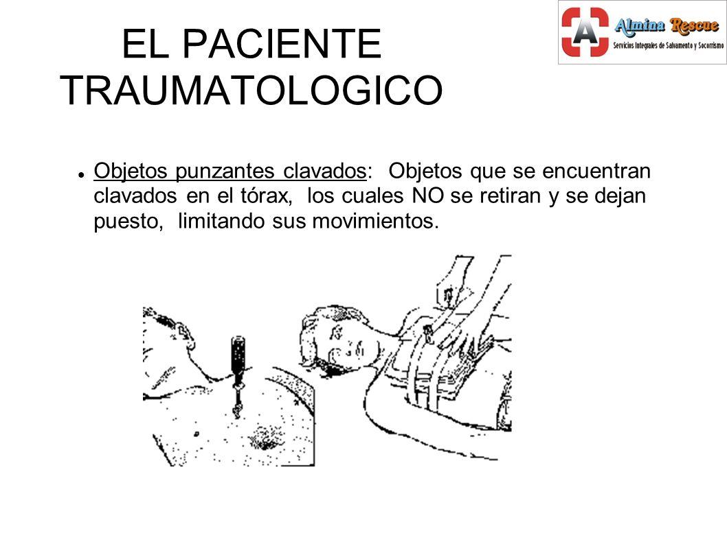 EL PACIENTE TRAUMATOLOGICO Objetos punzantes clavados: Objetos que se encuentran clavados en el tórax, los cuales NO se retiran y se dejan puesto, limitando sus movimientos.