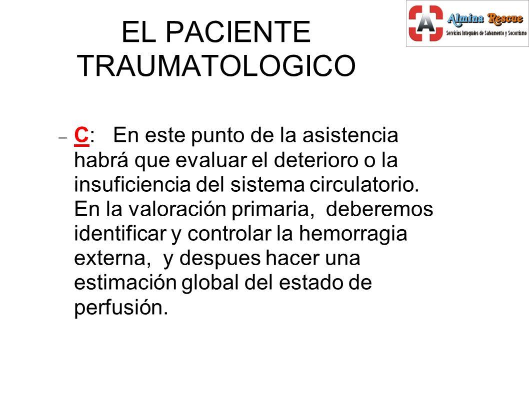 EL PACIENTE TRAUMATOLOGICO C: En este punto de la asistencia habrá que evaluar el deterioro o la insuficiencia del sistema circulatorio.