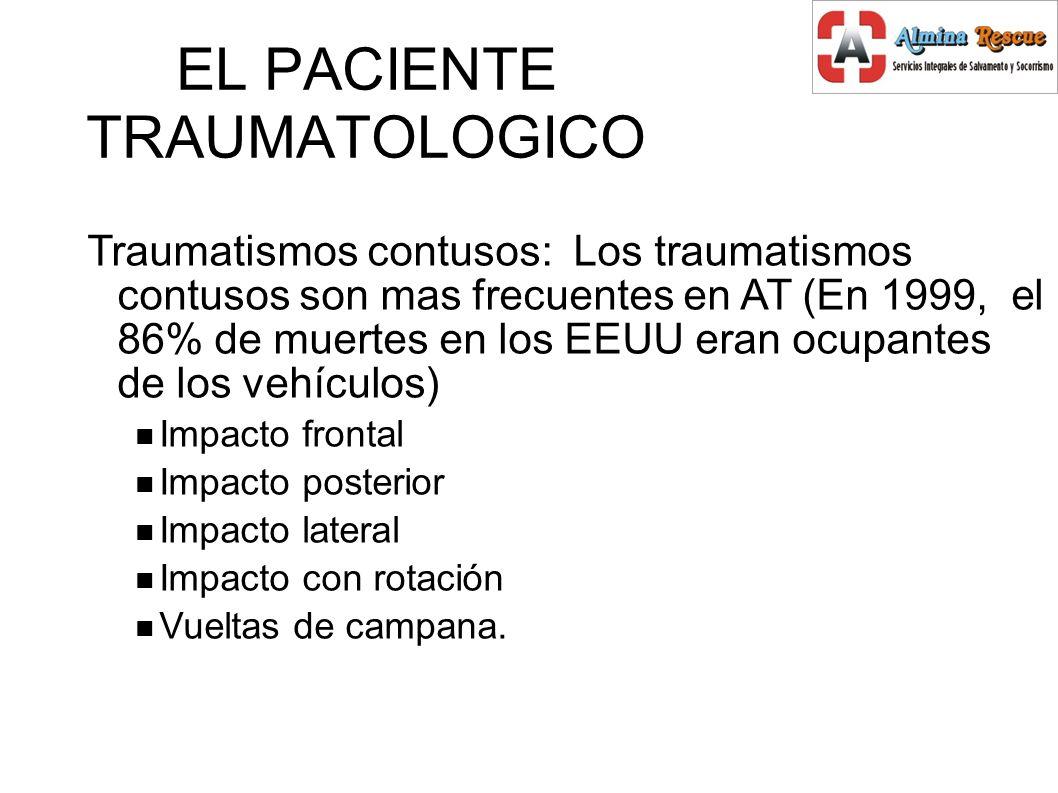 EL PACIENTE TRAUMATOLOGICO Traumatismos contusos: Los traumatismos contusos son mas frecuentes en AT (En 1999, el 86% de muertes en los EEUU eran ocupantes de los vehículos) Impacto frontal Impacto posterior Impacto lateral Impacto con rotación Vueltas de campana.