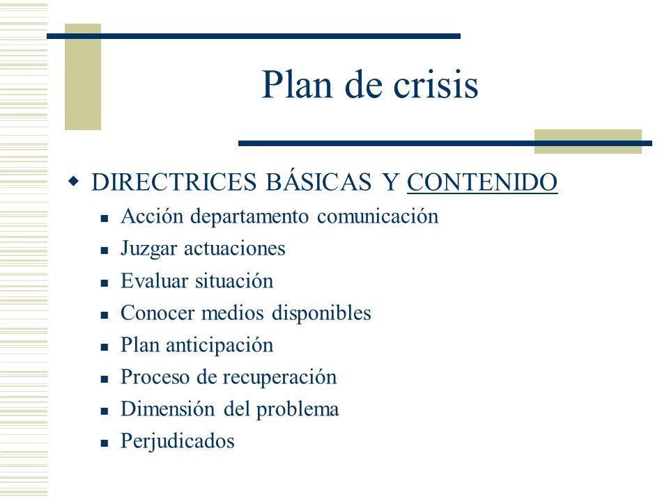 Plan de crisis DIRECTRICES BÁSICAS Y CONTENIDOCONTENIDO Acción departamento comunicación Juzgar actuaciones Evaluar situación Conocer medios disponibl