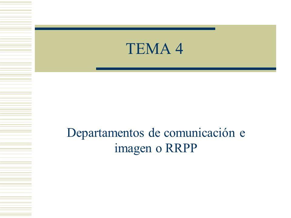 TEMA 4 Departamentos de comunicación e imagen o RRPP