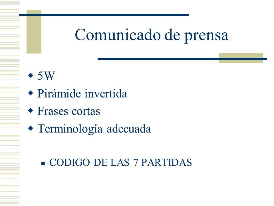 Comunicado de prensa 5W Pirámide invertida Frases cortas Terminología adecuada CODIGO DE LAS 7 PARTIDAS