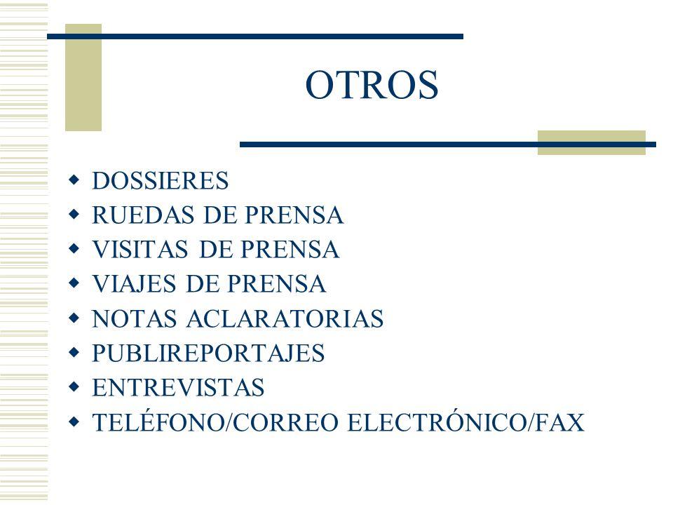 OTROS DOSSIERES RUEDAS DE PRENSA VISITAS DE PRENSA VIAJES DE PRENSA NOTAS ACLARATORIAS PUBLIREPORTAJES ENTREVISTAS TELÉFONO/CORREO ELECTRÓNICO/FAX