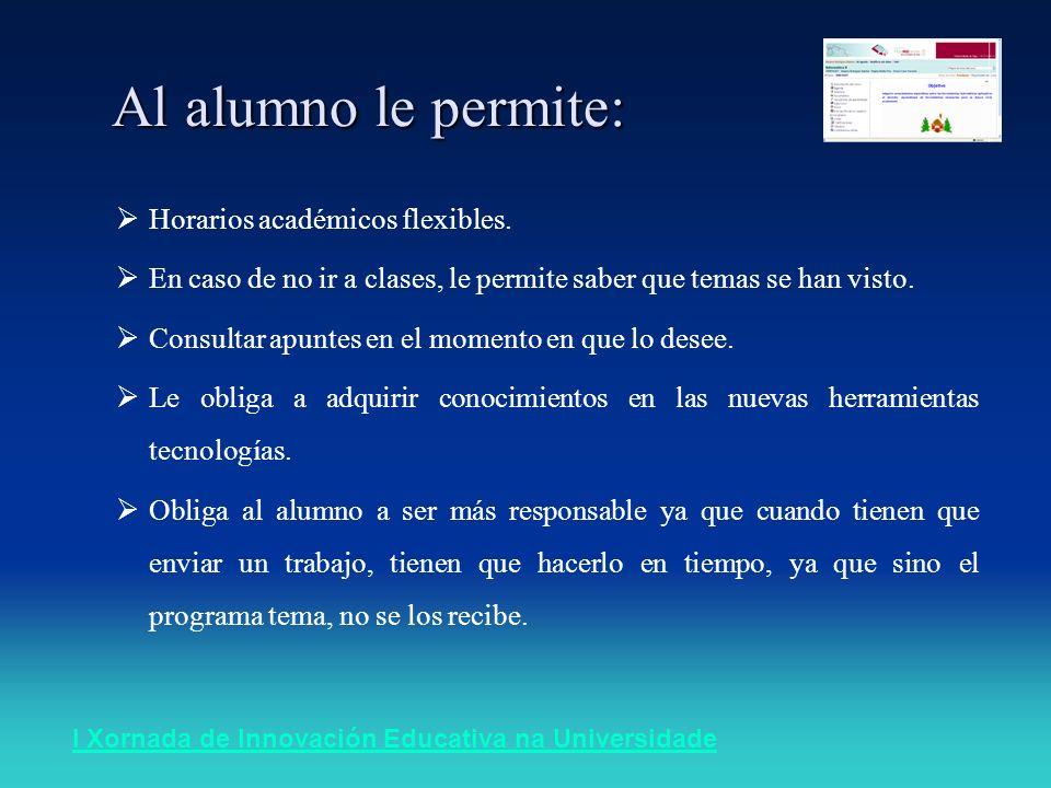 I Xornada de Innovación Educativa na Universidade Al alumno le permite: Horarios académicos flexibles.