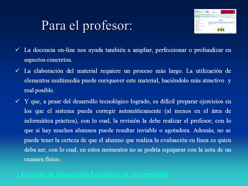 I Xornada de Innovación Educativa na Universidade Para el profesor: La docencia on-line nos ayuda también a ampliar, perfeccionar o profundizar en aspectos concretos.