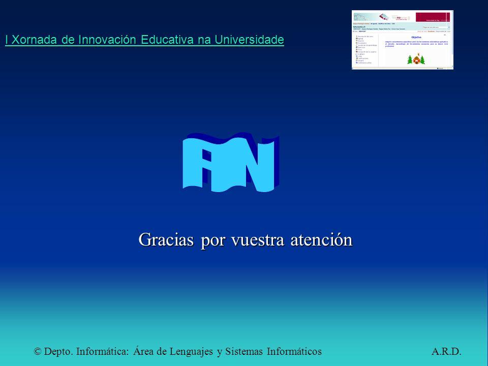© Depto. Informática: Área de Lenguajes y Sistemas Informáticos A.R.D. I Xornada de Innovación Educativa na Universidade I Xornada de Innovación Educa