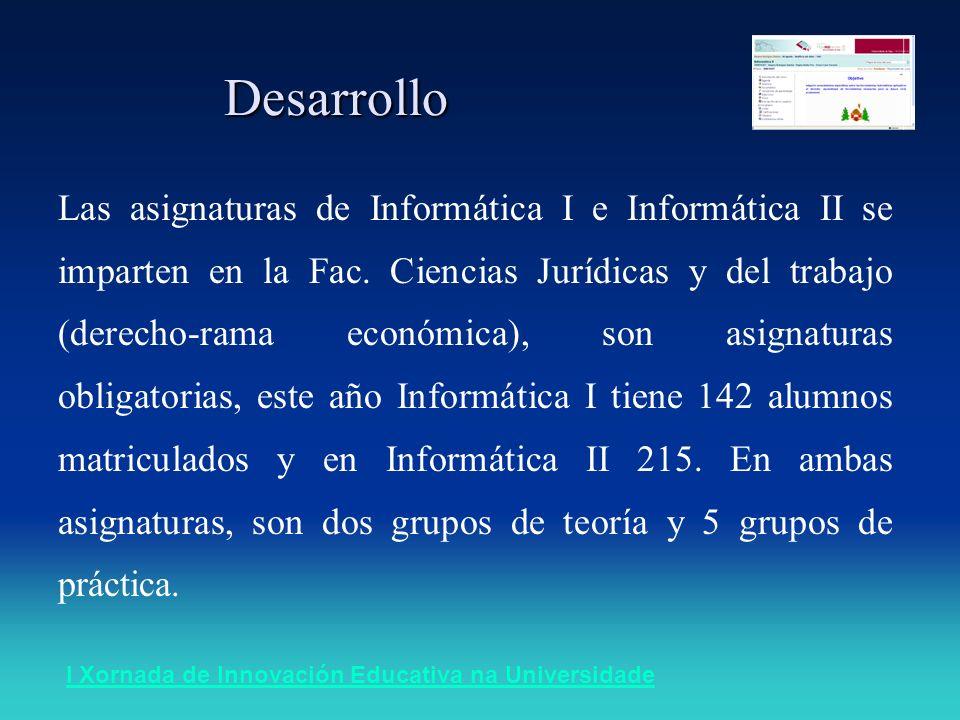I Xornada de Innovación Educativa na UniversidadeDesarrollo Las asignaturas de Informática I e Informática II se imparten en la Fac. Ciencias Jurídica
