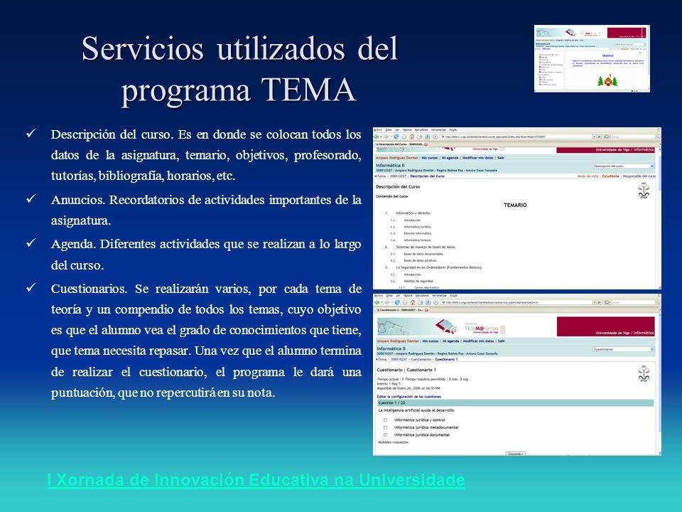 I Xornada de Innovación Educativa na Universidade Servicios utilizados del programa TEMA Descripción del curso. Es en donde se colocan todos los datos
