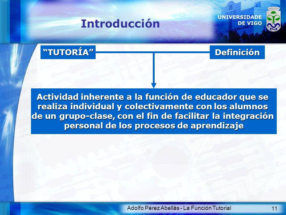 Adolfo Pérez Abellás - La Función Tutorial 11 Introducción Actividad inherente a la función de educador que se realiza individual y colectivamente con