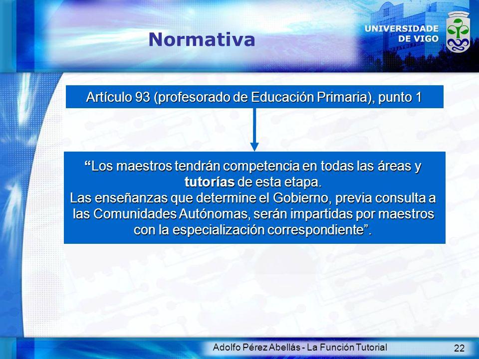 Adolfo Pérez Abellás - La Función Tutorial 23 Normativa Artículo 26 (profesorado de Secundaria), punto 4 Corresponde a las Administraciones educativas promover las medidas necesarias para que la tutoría personal de los alumnos y el funcionamiento de mecanismos de orientación constituyan un elemento fundamental en la ordenación de esta etapa