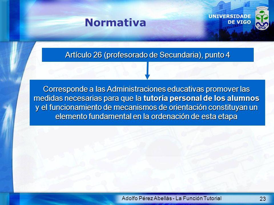 Adolfo Pérez Abellás - La Función Tutorial 23 Normativa Artículo 26 (profesorado de Secundaria), punto 4 Corresponde a las Administraciones educativas